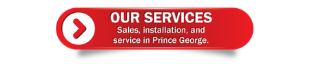 Our Services | Sales, installation, and service in Prince George.